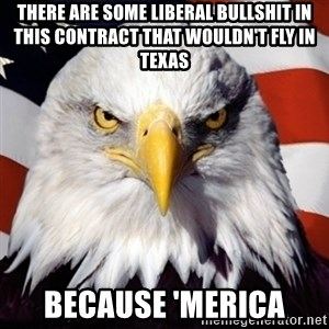 Freedom Eagle  - There are some liberal bullshit in this contract that wouldn't fly in Texas Because 'Merica