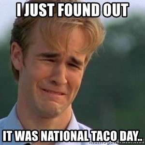 James Van Der Beek - I just found out  It was national taco day..