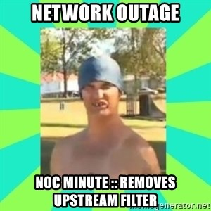 Nek minnit man - network outage noc minute :: removes upstream filter