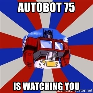 Optimus Prime - Autobot 75 IS watching you