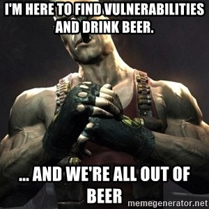 Duke Nukem Forever - I'm here to find vulnerabilities and drink beer. ... and we're all out of beer
