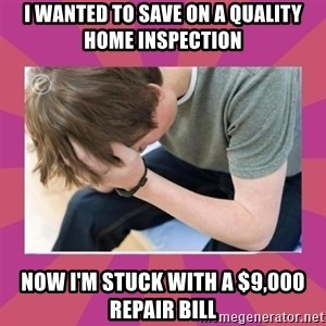 First World Gamer Problems - I wanted to save on a quality home inspection Now I'm stuck with a $9,000 repair bill