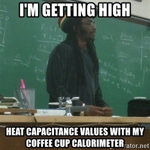 rasta science teacher - I'm getting High Heat capacitance values with my coffee cup calorimeter