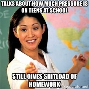Terrible  Teacher - talks about how much pressure is on teens at school still gives shitload of homework