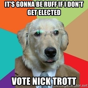 Business Dog - it's gonna be ruff if i don't get elected vote nick trott