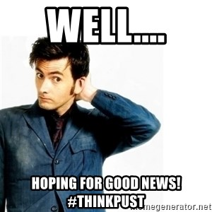 Doctor Who - Well.... Hoping for good news! #thinkpust
