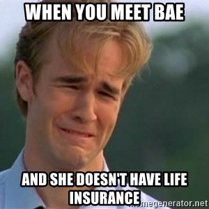 James Van Der Beek - when you meet bae and she doesn't have life insurance