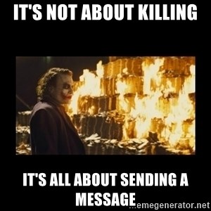 Joker's Message - It's not about killing It's all about sending a message