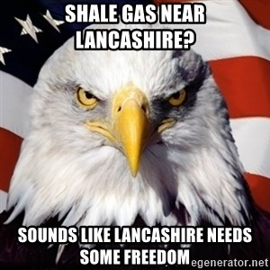Freedom Eagle  - shale gas near lancashire? sounds like lancashire needs some freedom