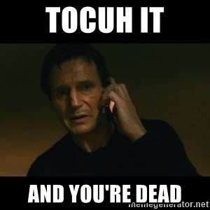liam neeson taken - Tocuh it And you're dead