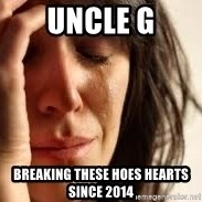 Crying lady - Uncle G Breaking these hoes hearts since 2014