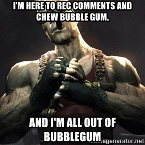 Duke Nukem Forever - I'm here to rec comments and chew bubble gum. And I'm all out of bubblegum