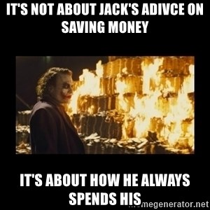Joker's Message - It's not about Jack's adivce on saving money It's about how he always spends his