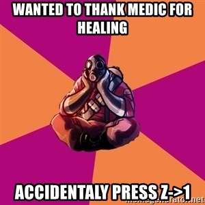 Sad Pyro - wanted to thank medic for healing accidentaly press Z->1