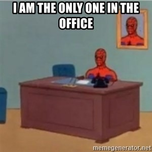 60s spiderman behind desk - I am the only one in the office