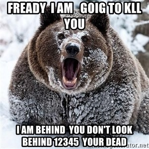 Clean Cocaine Bear - fready  i am   goig to kll  you i am behind  you don't look behind 12345  your dead