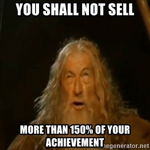 Gandalf You Shall Not Pass - YOU SHALL NOT SELL MORE THAN 150% OF YOUR ACHIEVEMENT