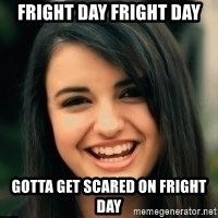 Friday Derp - FRIGHT DAY FRIGHT DAY GOTTA GET SCARED ON FRIGHT DAY