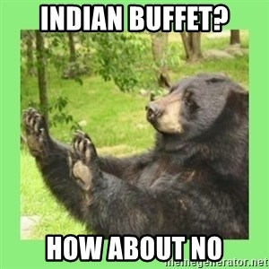 how about no bear 2 - Indian Buffet? HOW ABOUT NO