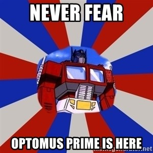 Optimus Prime - never fear optomus prime is here