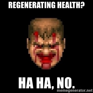 Bloody Doom Guy - Regenerating health? Ha ha, no.