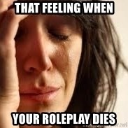 Crying lady - That feeling when Your roleplay dies