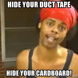 Antoine Dodson - Hide your duct tape Hide your cardboard!
