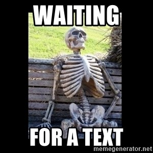 Still Waiting - Waiting  For a text