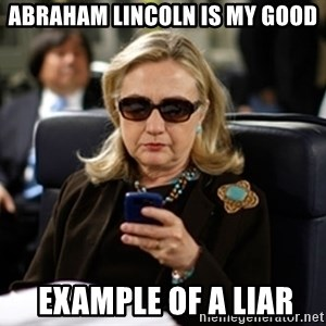 Hillary Clinton Texting - ABRAHAM LINCOLN is my good  example of a liar
