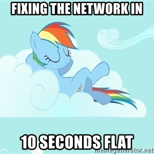Rainbow Dash Cloud - Fixing the network in 10 seconds flat