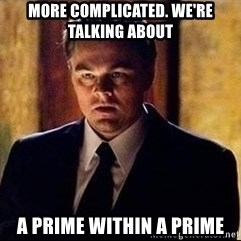 inception - More complicated. We're talking about A prime within a prime