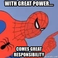 Spiderman - With great power.... comes great responsibility