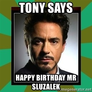 Tony Stark iron - Tony says Happy Birthday Mr Sluzalek