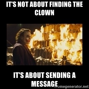 Joker's Message - It's not about finding the clown It's about sending a message