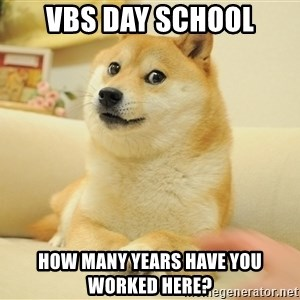so doge - VBS Day School How many years have you worked here?