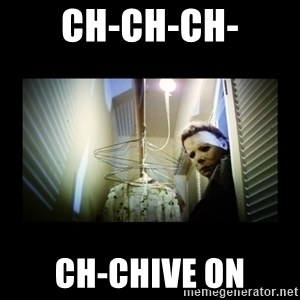 Michael Myers - ch-ch-ch- ch-chive on
