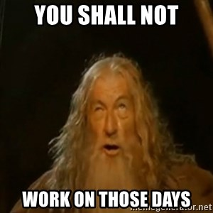 Gandalf You Shall Not Pass - You Shall NOT Work on those days