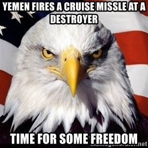 Freedom Eagle  - Yemen Fires a Cruise Missle at a Destroyer Time for some Freedom