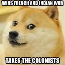 dogeee - Wins French and Indian war taxes the colonists