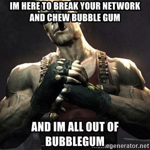 Duke Nukem Forever - im here to break your network and chew bubble gum and im all out of bubblegum