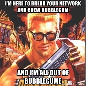 Duke Nukem Forever - i'm here to break your network and chew bubblegum and i'm all out of bubblegume