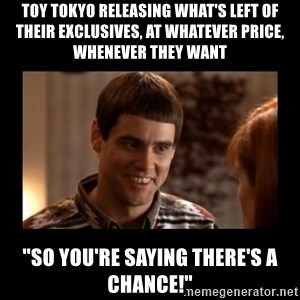 """Lloyd-So you're saying there's a chance! - toy tokyo releasing what's left of their exclusives, at whatever price, whenever they want """"So you're saying there's a chance!"""""""