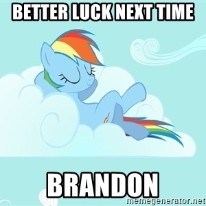 Rainbow Dash Cloud - Better luck next time  Brandon