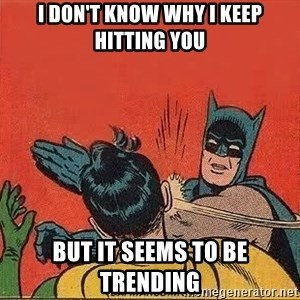 batman slap robin - I don't know why I keep hitting you But It seems to be trending