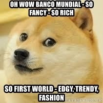 dogeee - Oh wow Banco Mundial - So Fancy - So Rich So First World - Edgy, Trendy, Fashion