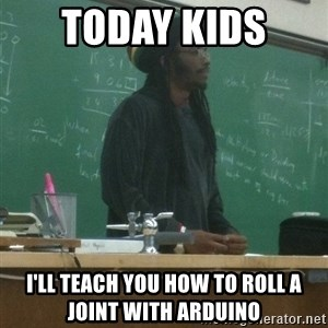 rasta science teacher - Today kids  I'll teach you how to roll a joint with Arduino