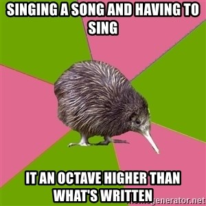 Choir Kiwi - Singing a song and having to sing it an octave higher than what's written