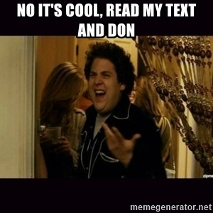 fuck me right jonah hill - no it's cool, read my text and don