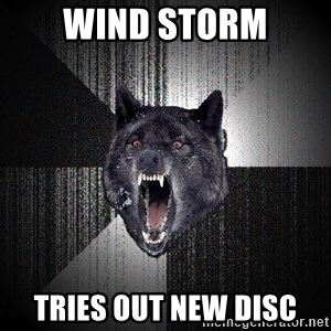 Insanity Wolf - Wind storm Tries out new disc