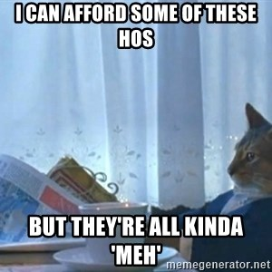 newspaper cat realization - I can afford some of these hos but they're all kinda 'meh'